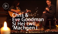 Chris & Eve Goodman :  Si Hei Lwli 'Machgen I